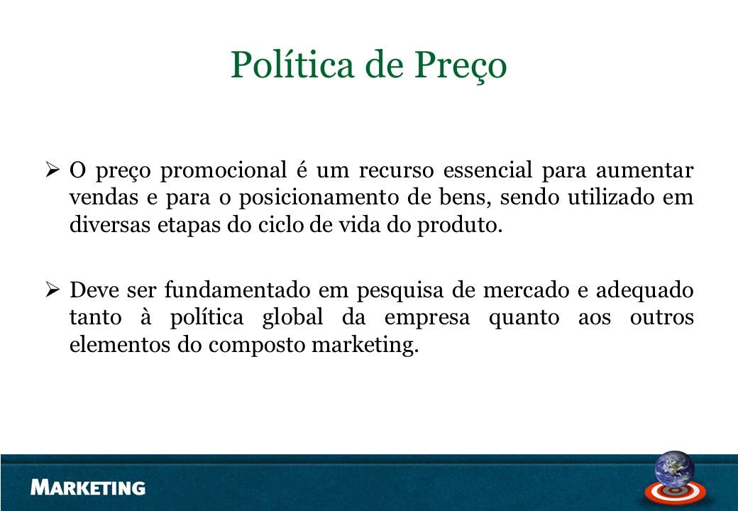 Política de Preço O preço promocional é um recurso essencial para aumentar vendas e para o posicionamento de bens, sendo utilizado em diversas etapas
