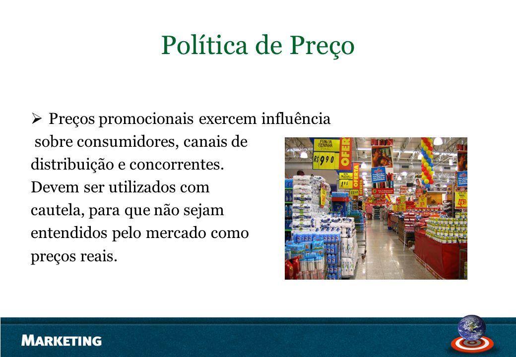 Política de Preço Preços promocionais exercem influência sobre consumidores, canais de distribuição e concorrentes. Devem ser utilizados com cautela,