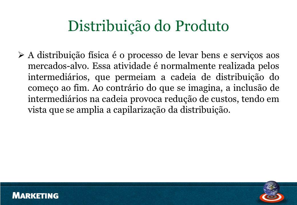 Distribuição do Produto A distribuição física é o processo de levar bens e serviços aos mercados-alvo. Essa atividade é normalmente realizada pelos in