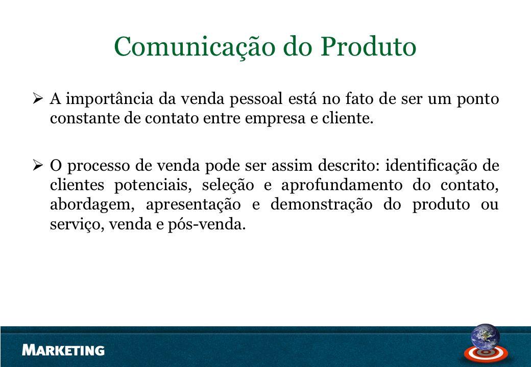 Comunicação do Produto A importância da venda pessoal está no fato de ser um ponto constante de contato entre empresa e cliente. O processo de venda p