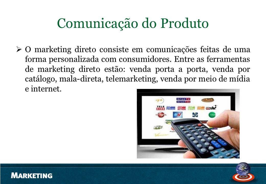 Comunicação do Produto O marketing direto consiste em comunicações feitas de uma forma personalizada com consumidores. Entre as ferramentas de marketi