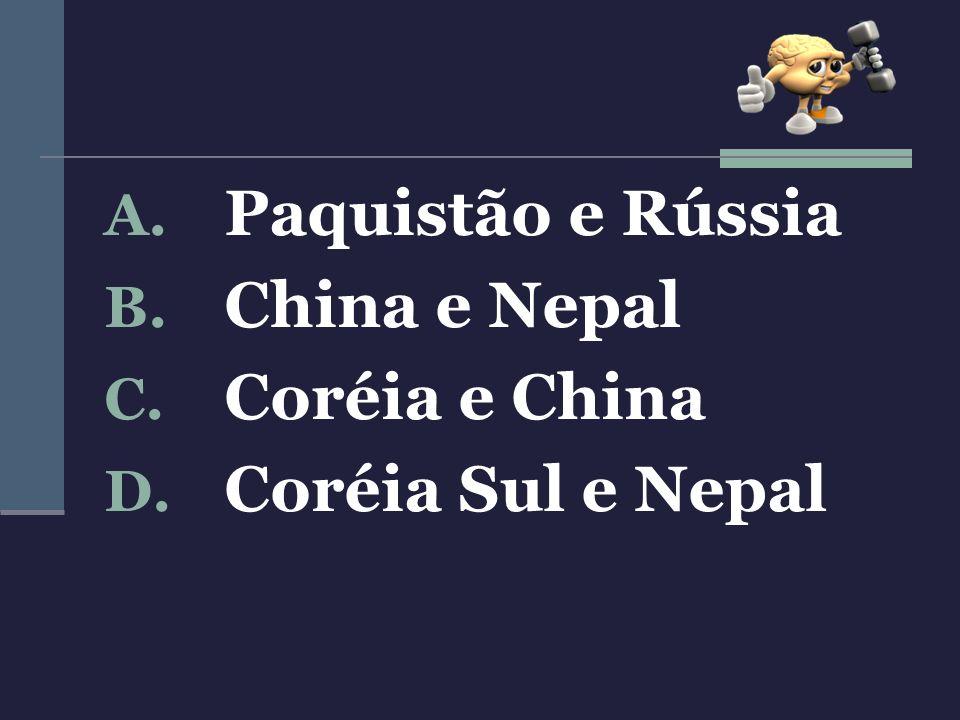 A. Paquistão e Rússia B. China e Nepal C. Coréia e China D. Coréia Sul e Nepal