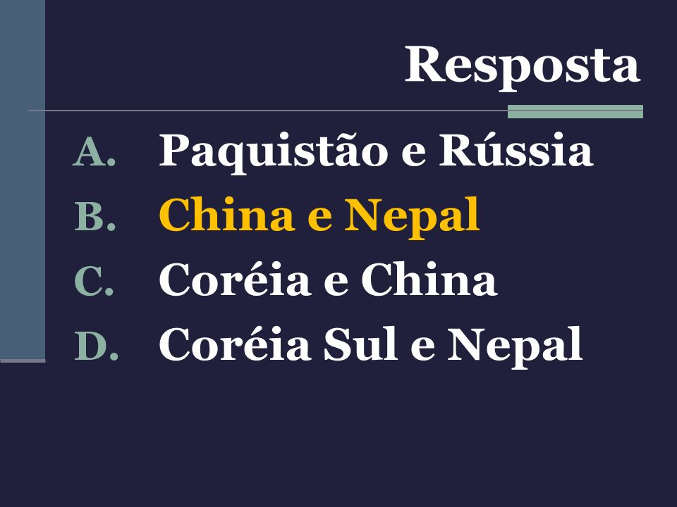 A. Paquistão e Rússia B. China e Nepal C. Coréia e China D. Coréia Sul e Nepal Resposta