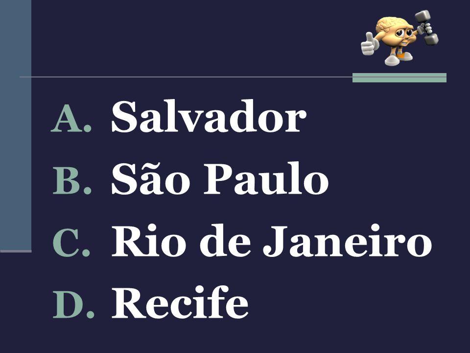 A. Salvador B. São Paulo C. Rio de Janeiro D. Recife