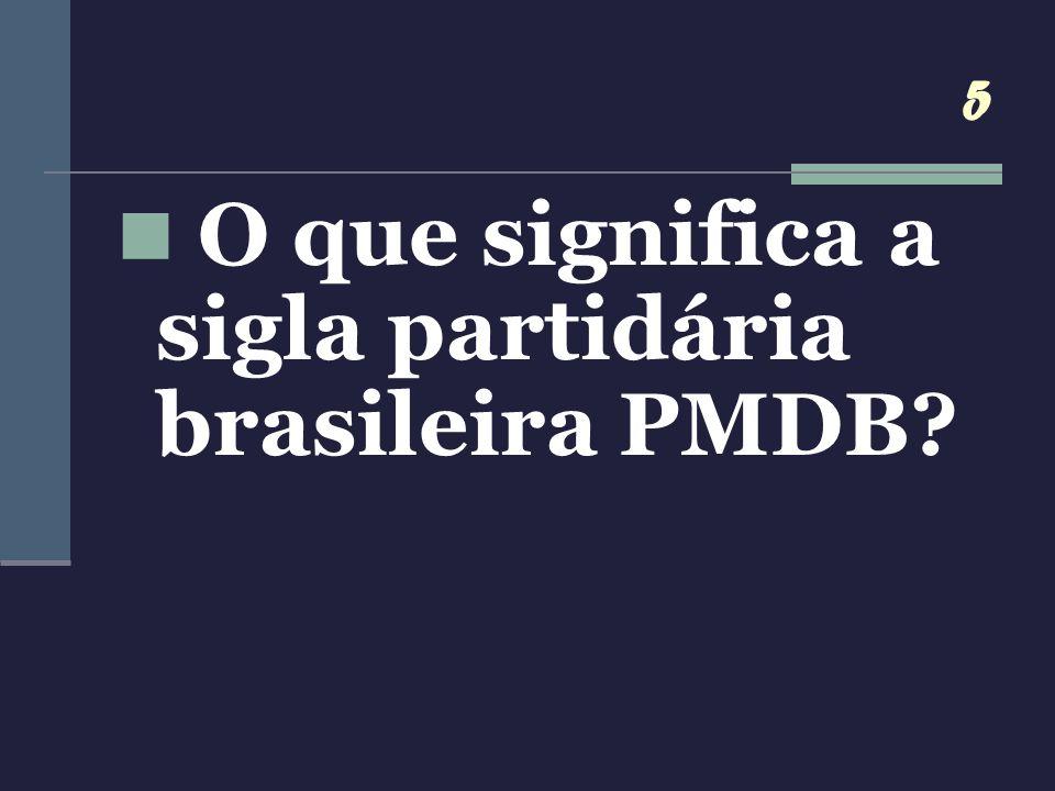 5 O que significa a sigla partidária brasileira PMDB?