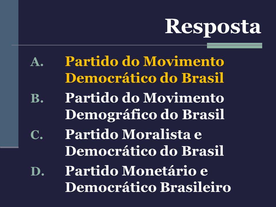A. Partido do Movimento Democrático do Brasil B. Partido do Movimento Demográfico do Brasil C. Partido Moralista e Democrático do Brasil D. Partido Mo