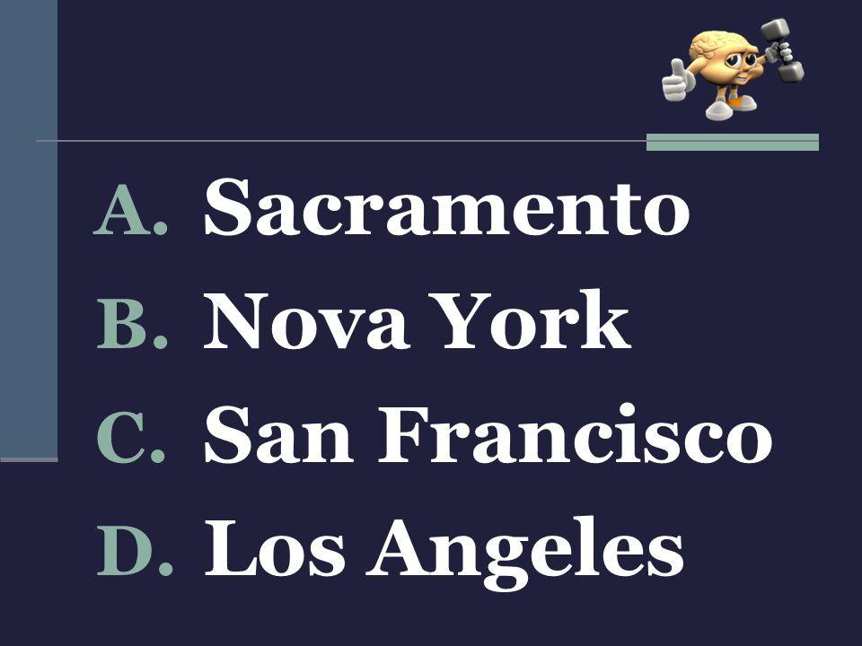 A. Sacramento B. Nova York C. San Francisco D. Los Angeles