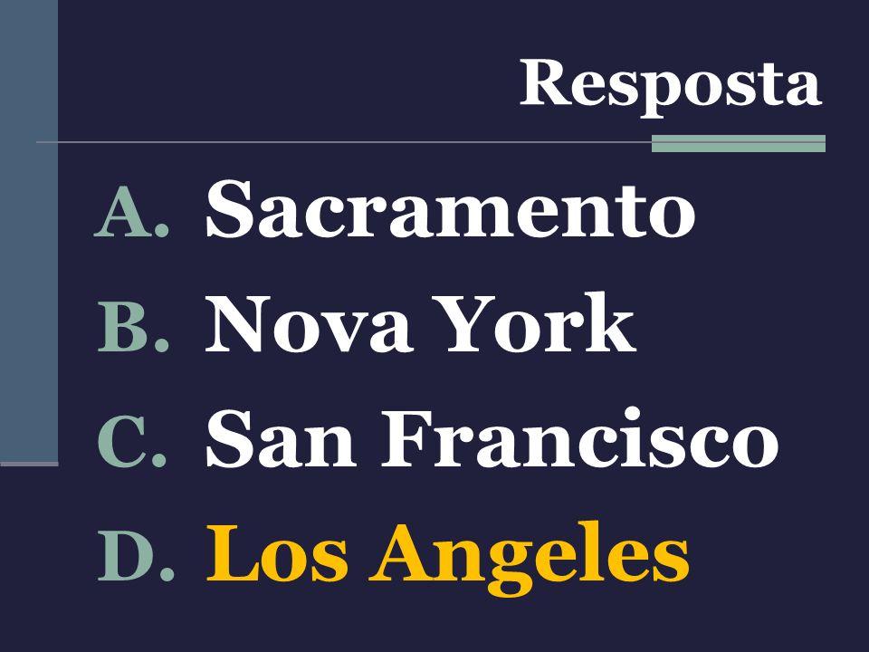 Resposta A. Sacramento B. Nova York C. San Francisco D. Los Angeles