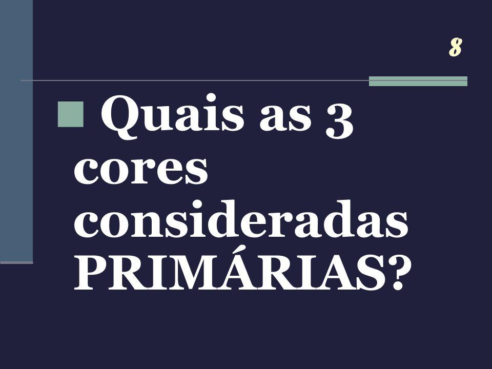 8 Quais as 3 cores consideradas PRIMÁRIAS?