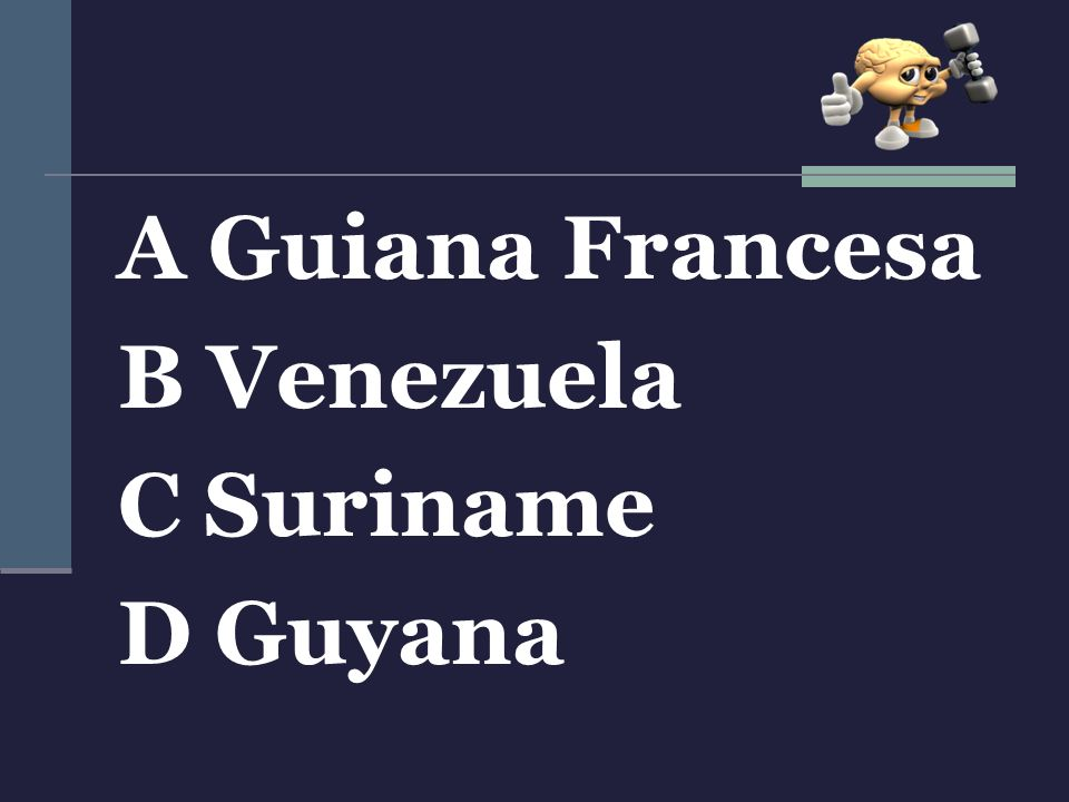 A Guiana Francesa B Venezuela C Suriname D Guyana