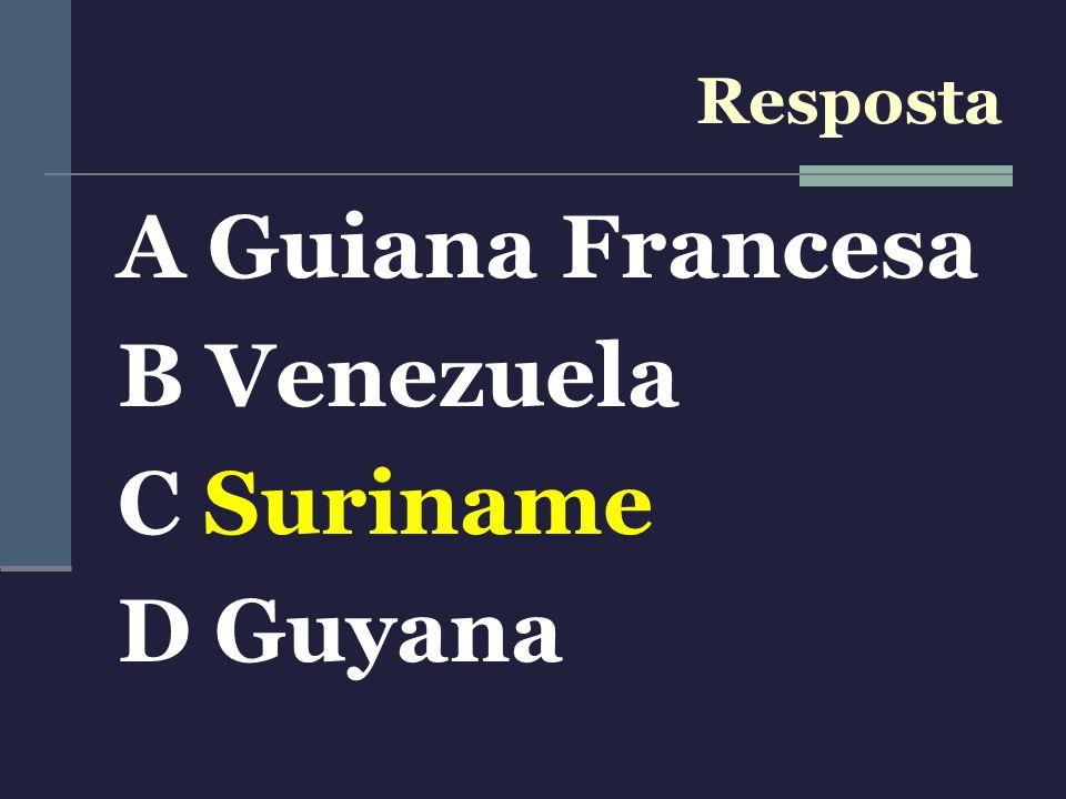 A Guiana Francesa B Venezuela C Suriname D Guyana Resposta