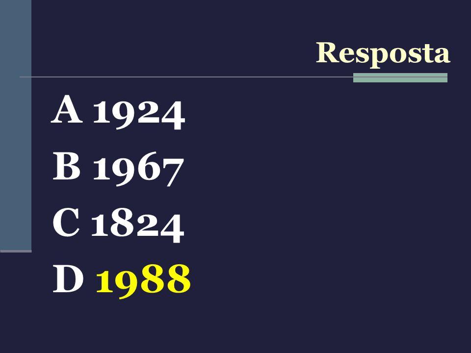 A 1924 B 1967 C 1824 D 1988 Resposta