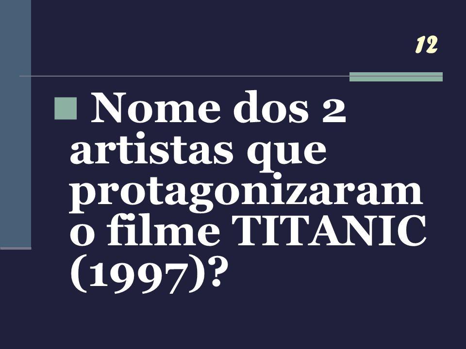 12 Nome dos 2 artistas que protagonizaram o filme TITANIC (1997)?