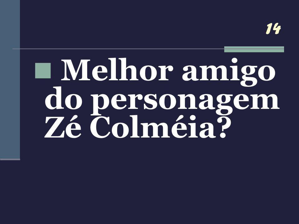 14 Melhor amigo do personagem Zé Colméia?