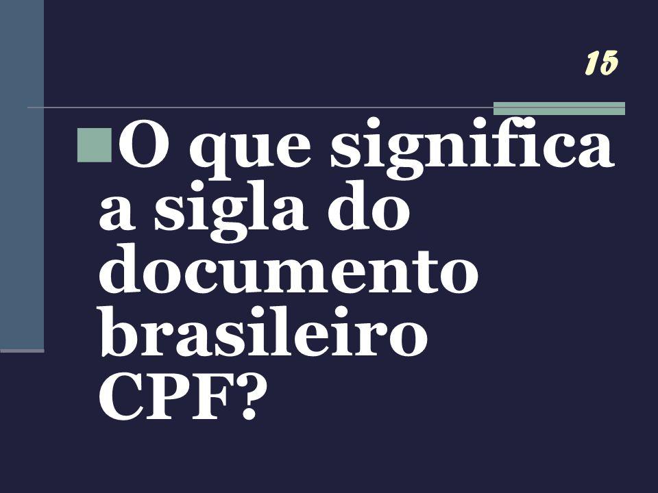 15 O que significa a sigla do documento brasileiro CPF?