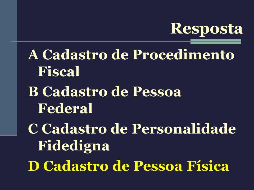A Cadastro de Procedimento Fiscal B Cadastro de Pessoa Federal C Cadastro de Personalidade Fidedigna D Cadastro de Pessoa Física Resposta