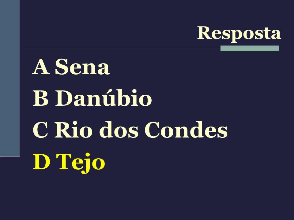 A Sena B Danúbio C Rio dos Condes D Tejo Resposta
