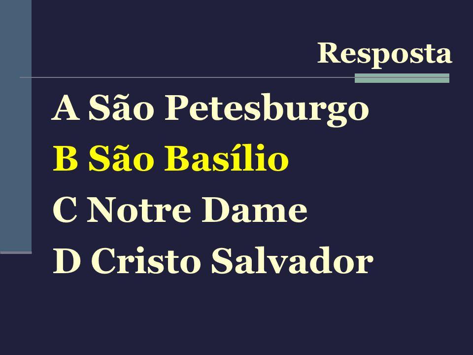 A São Petesburgo B São Basílio C Notre Dame D Cristo Salvador Resposta