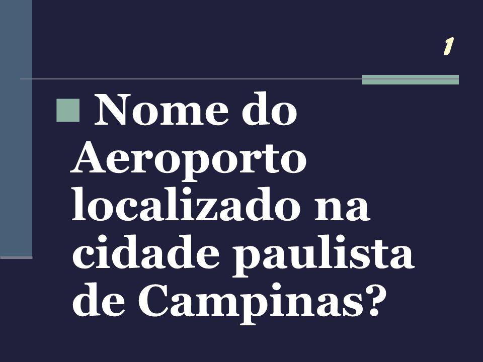 1 Nome do Aeroporto localizado na cidade paulista de Campinas?