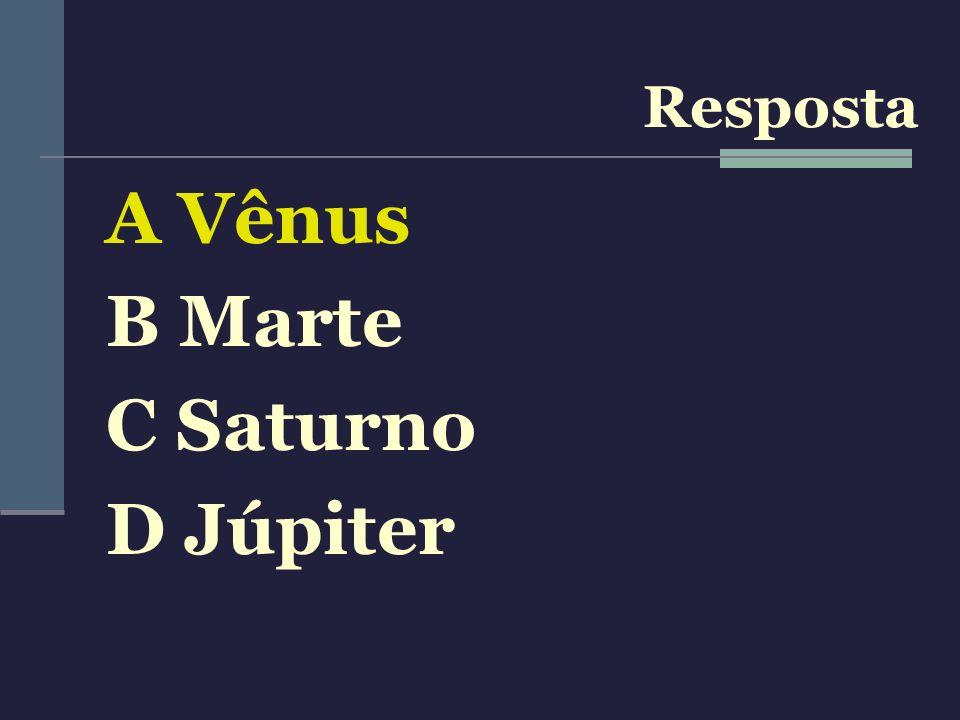 A Vênus B Marte C Saturno D Júpiter Resposta