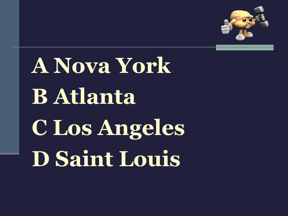 A Nova York B Atlanta C Los Angeles D Saint Louis