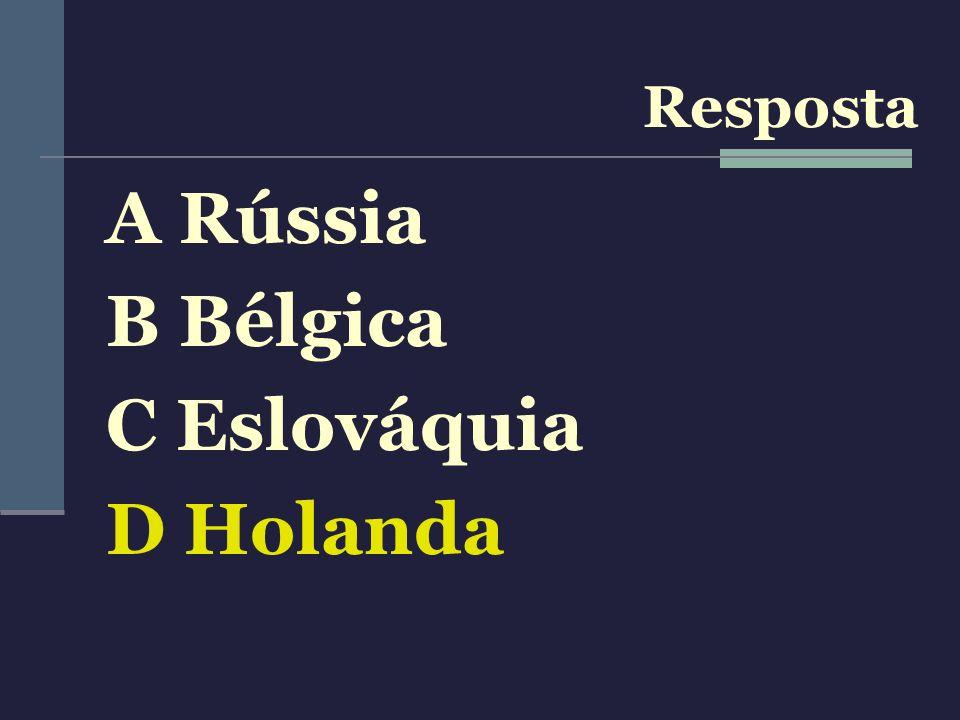 A Rússia B Bélgica C Eslováquia D Holanda Resposta