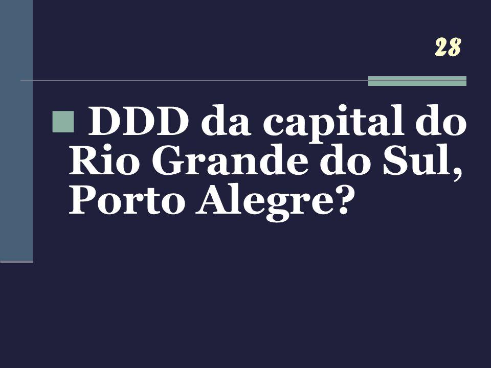 28 DDD da capital do Rio Grande do Sul, Porto Alegre?