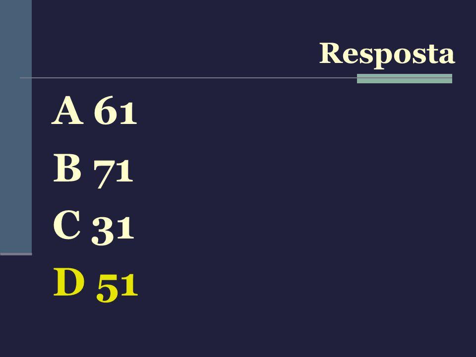 A 61 B 71 C 31 D 51 Resposta