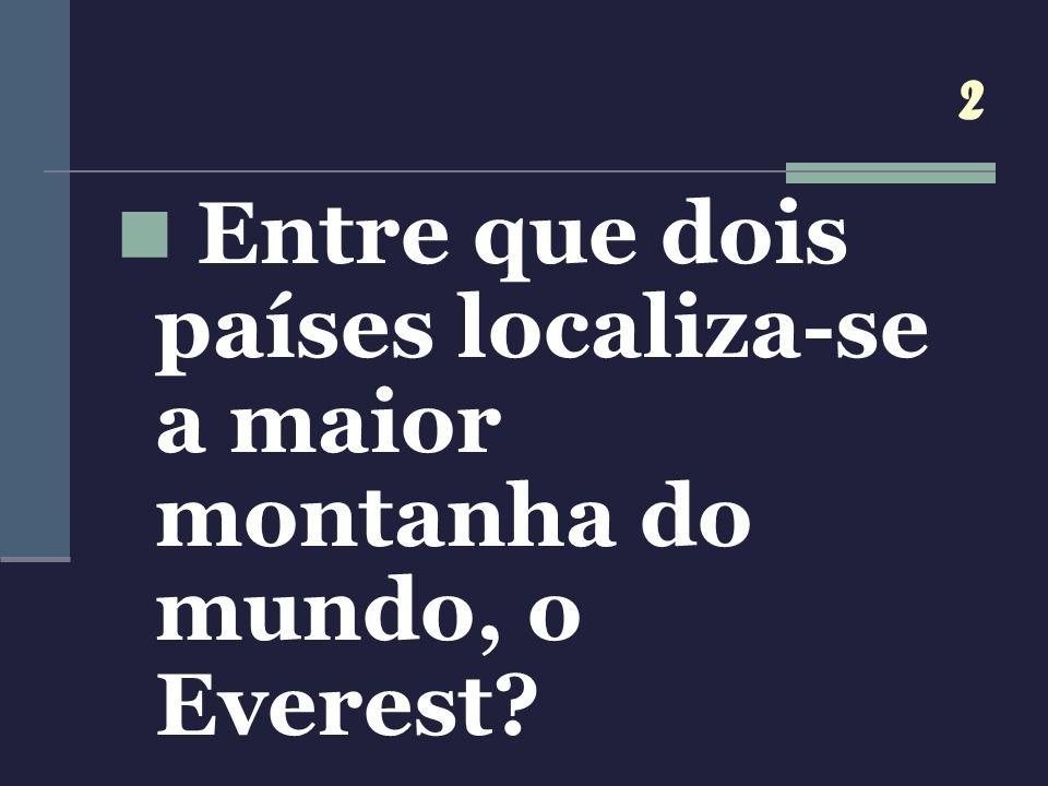 2 Entre que dois países localiza-se a maior montanha do mundo, o Everest?