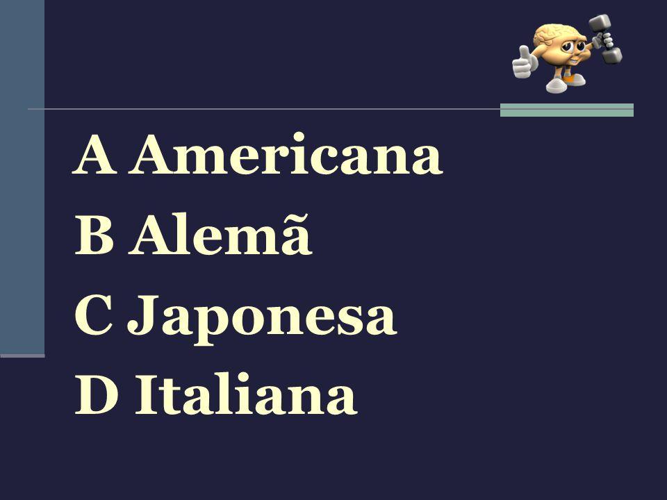 A Americana B Alemã C Japonesa D Italiana