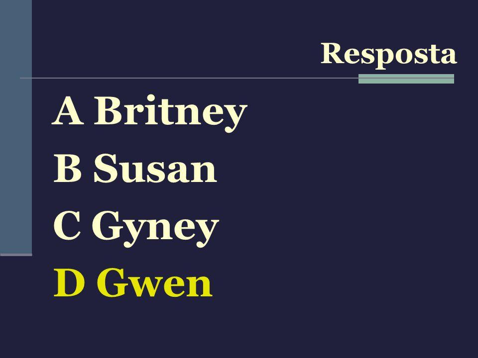 A Britney B Susan C Gyney D Gwen Resposta