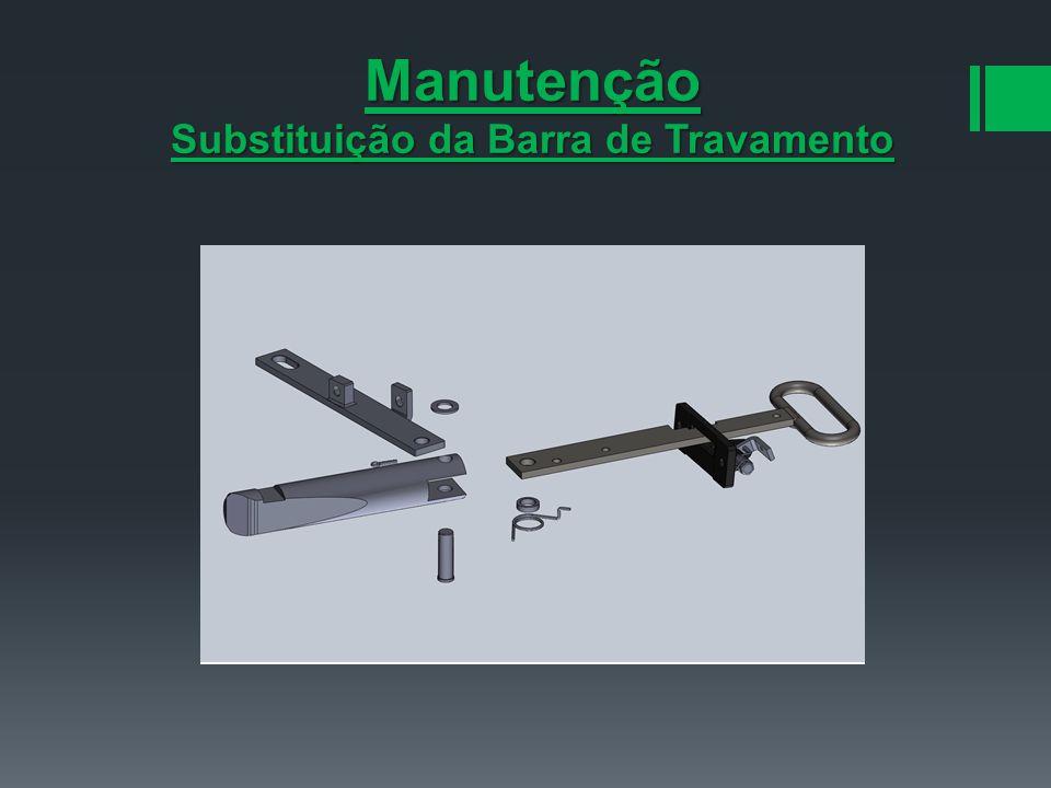 Manutenção Substituição da Barra de Travamento