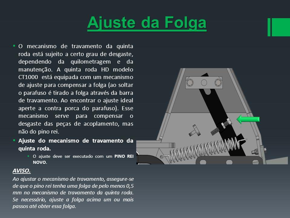 Ajuste da Folga O mecanismo de travamento da quinta roda está sujeito a certo grau de desgaste, dependendo da quilometragem e da manutenção. A quinta