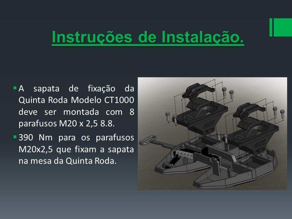 Instruções de Instalação. A sapata de fixação da Quinta Roda Modelo CT1000 deve ser montada com 8 parafusos M20 x 2,5 8.8. 390 Nm para os parafusos M2