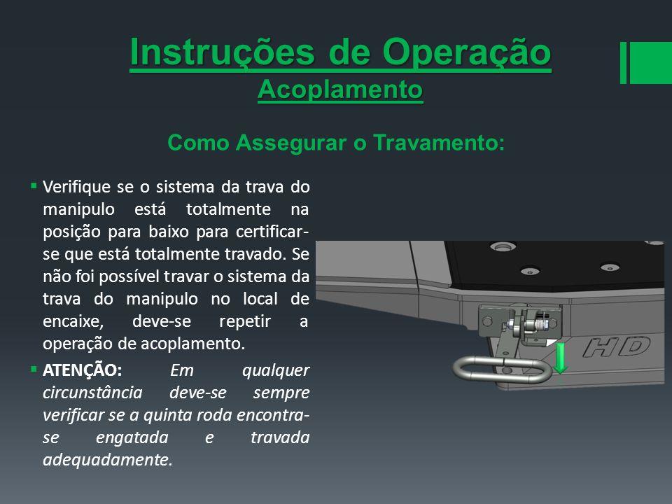 Instruções de Operação Acoplamento Como Assegurar o Travamento: Verifique se o sistema da trava do manipulo está totalmente na posição para baixo para