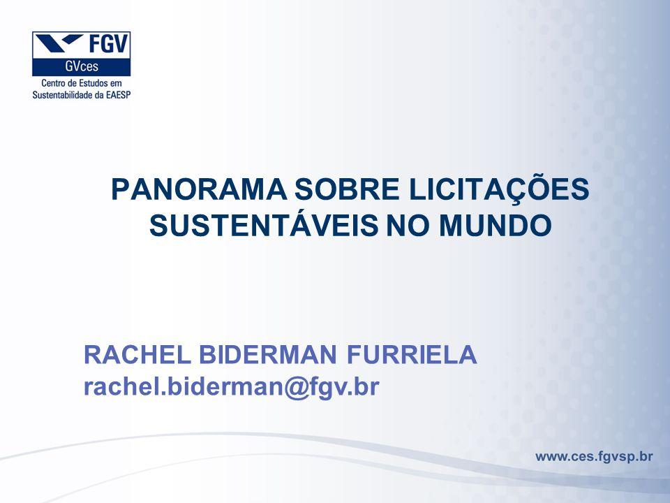 RACHEL BIDERMAN FURRIELA rachel.biderman@fgv.br PANORAMA SOBRE LICITAÇÕES SUSTENTÁVEIS NO MUNDO