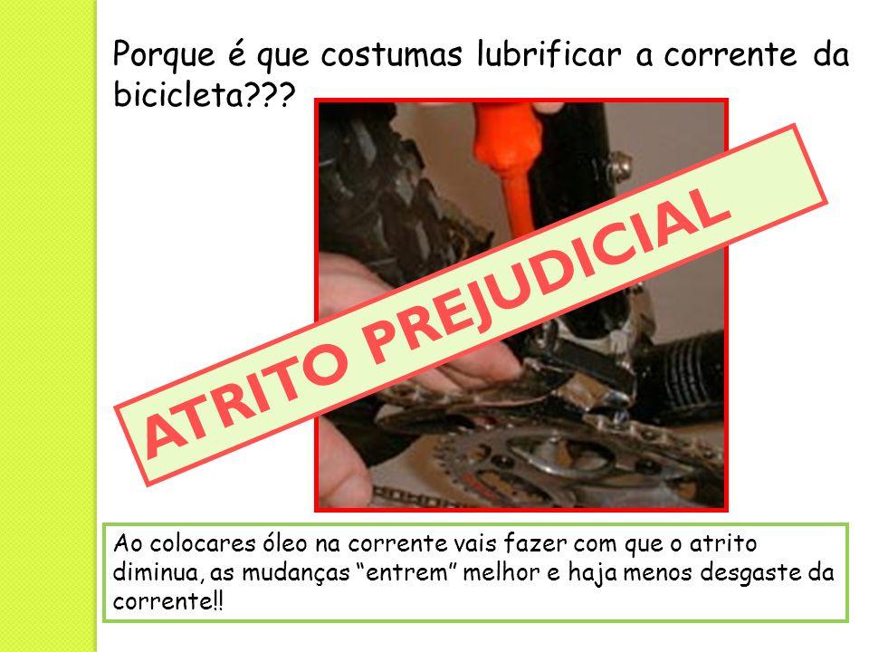 Porque é que costumas lubrificar a corrente da bicicleta??? Ao colocares óleo na corrente vais fazer com que o atrito diminua, as mudanças entrem melh
