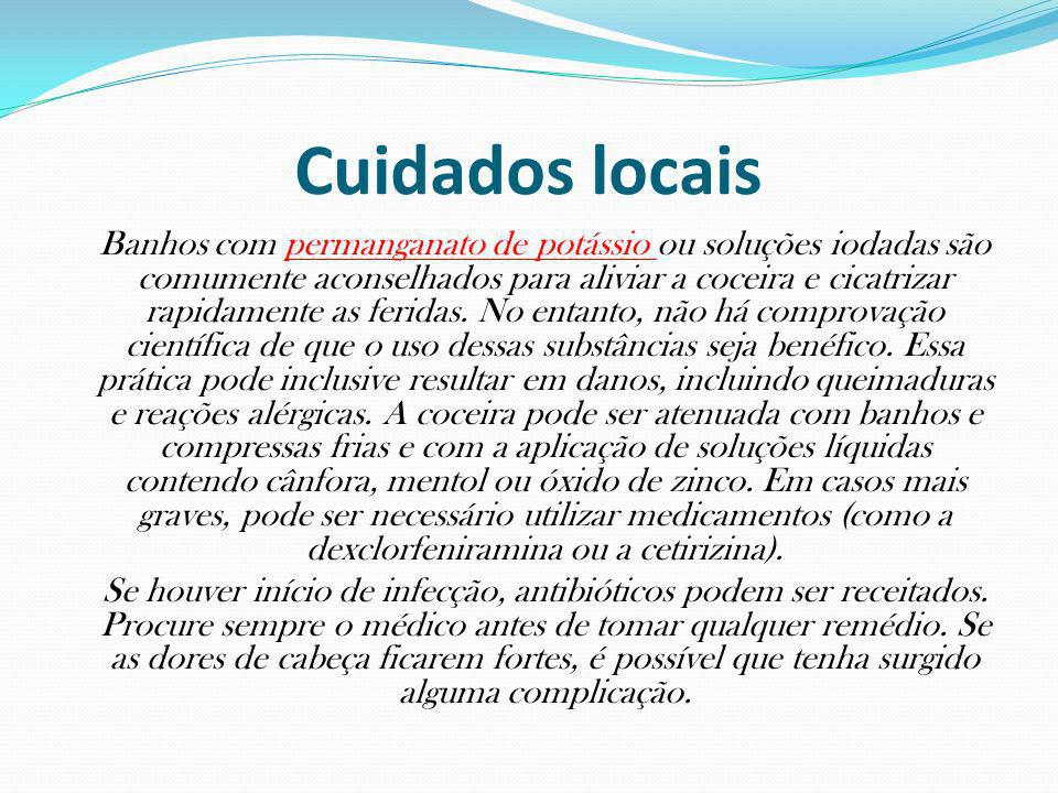 Cuidados locais Banhos com permanganato de potássio ou soluções iodadas são comumente aconselhados para aliviar a coceira e cicatrizar rapidamente as feridas.