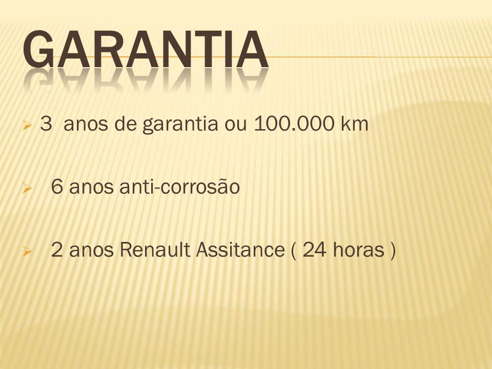 3 anos de garantia ou 100.000 km 6 anos anti-corrosão 2 anos Renault Assitance ( 24 horas )