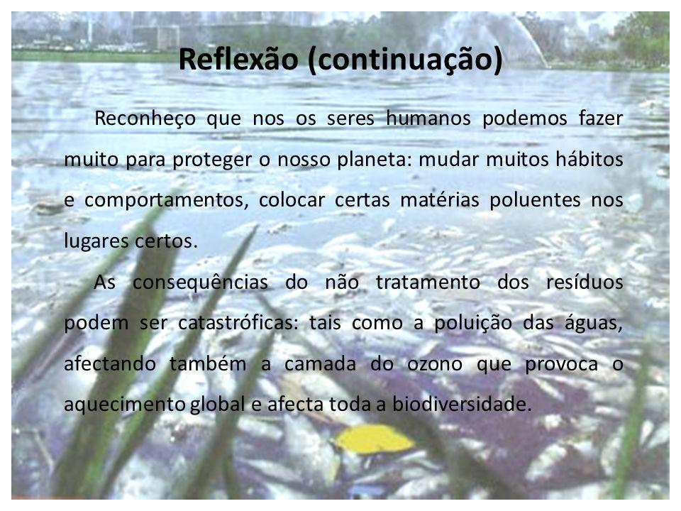 Reconheço que nos os seres humanos podemos fazer muito para proteger o nosso planeta: mudar muitos hábitos e comportamentos, colocar certas matérias p