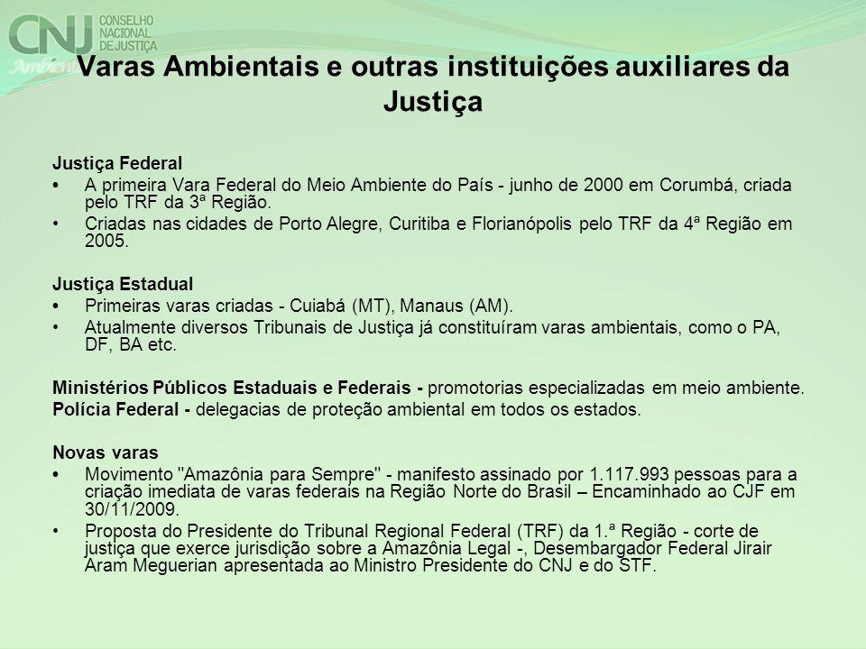 Varas Ambientais e outras instituições auxiliares da Justiça Justiça Federal A primeira Vara Federal do Meio Ambiente do País - junho de 2000 em Corumbá, criada pelo TRF da 3ª Região.
