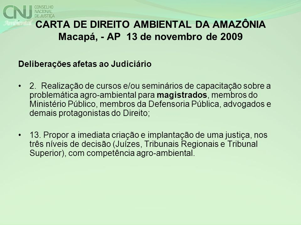 CARTA DE DIREITO AMBIENTAL DA AMAZÔNIA Macapá, - AP 13 de novembro de 2009 Deliberações afetas ao Judiciário 2. Realização de cursos e/ou seminários d