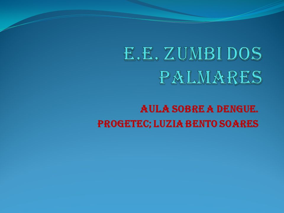 AULA sobre a Dengue. PROGETEC; LUZIA BENTO SOARES