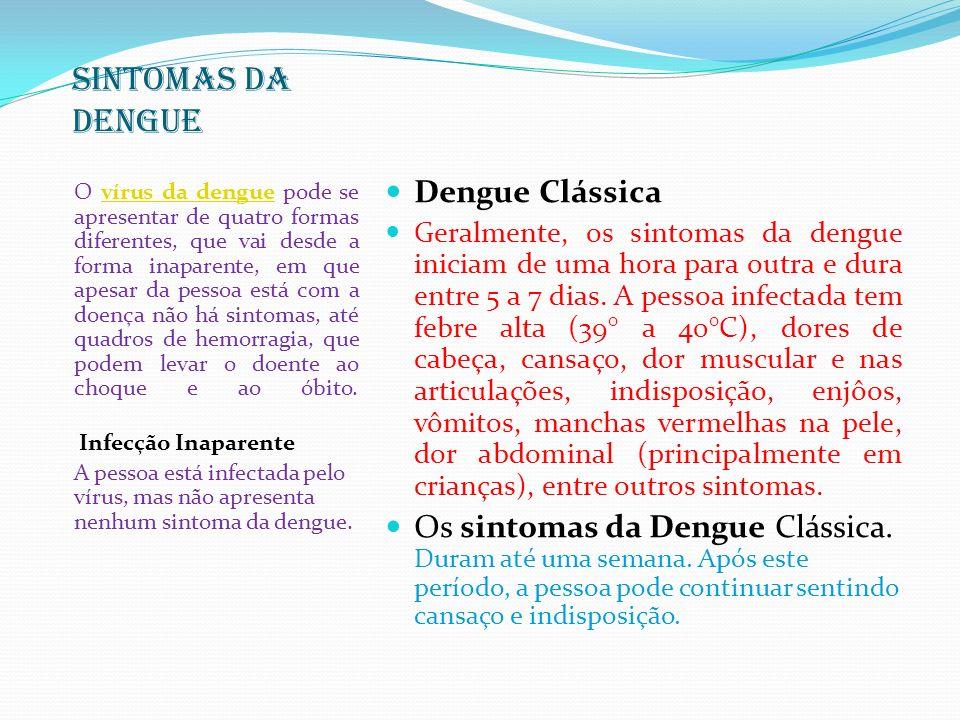 SINTOMAS DA DENGUE O vírus da dengue pode se apresentar de quatro formas diferentes, que vai desde a forma inaparente, em que apesar da pessoa está co