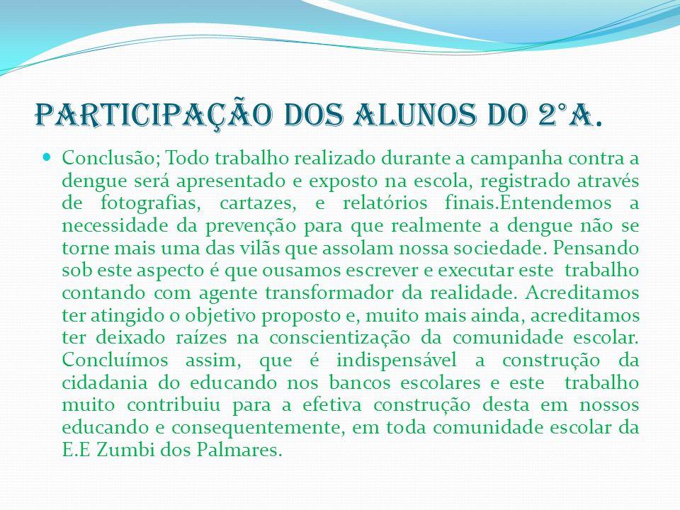 Participação dos alunos do 2°A. Conclusão; Todo trabalho realizado durante a campanha contra a dengue será apresentado e exposto na escola, registrado