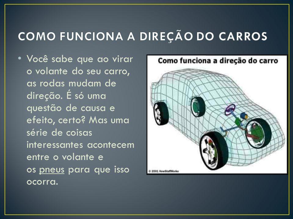 Você ficará surpreso ao saber que, ao virar o volante de seu carro, as rodas dianteiras não apontam na mesma direção.