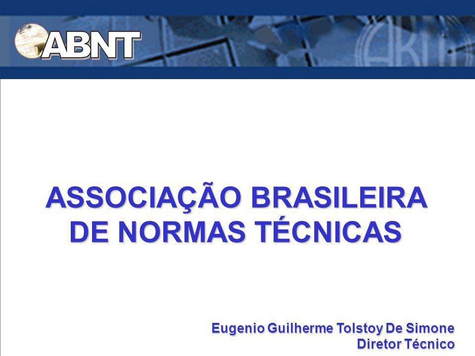 ASSOCIAÇÃO BRASILEIRA DE NORMAS TÉCNICAS Eugenio Guilherme Tolstoy De Simone Diretor Técnico