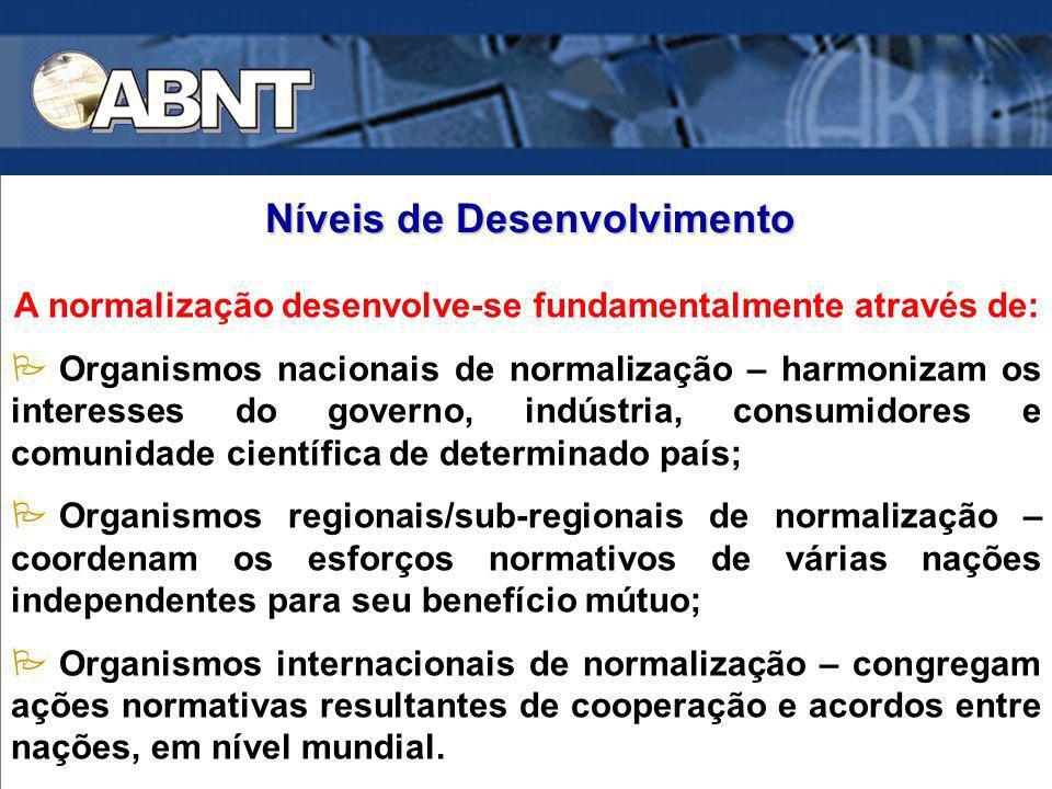 A normalização desenvolve-se fundamentalmente através de: Organismos nacionais de normalização – harmonizam os interesses do governo, indústria, consu