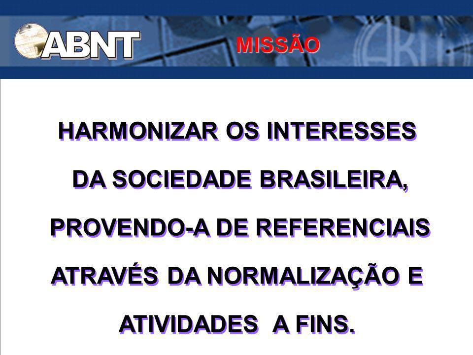 HARMONIZAR OS INTERESSES DA SOCIEDADE BRASILEIRA, PROVENDO-A DE REFERENCIAIS ATRAVÉS DA NORMALIZAÇÃO E ATIVIDADES A FINS. HARMONIZAR OS INTERESSES DA