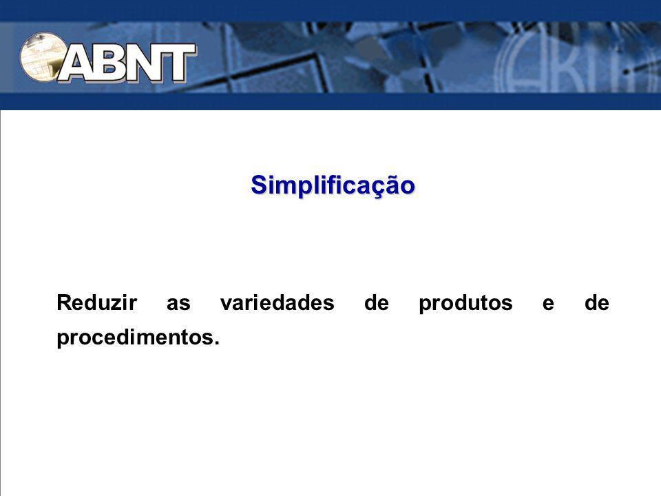 Reduzir as variedades de produtos e de procedimentos. Simplificação